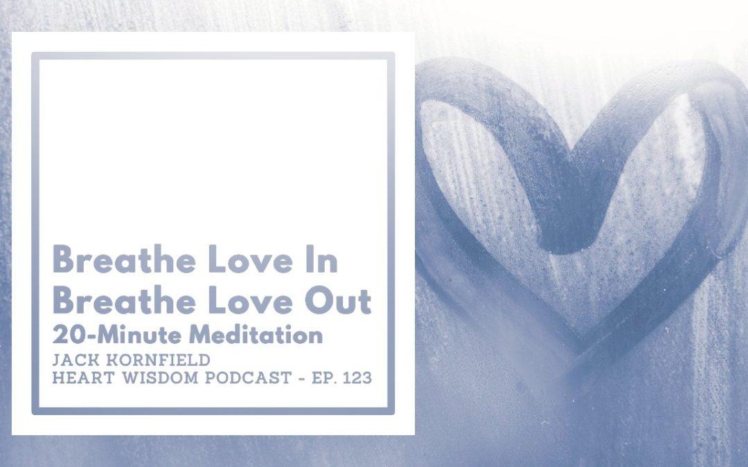 Heart Wisdom – Ep. 123 – Breathe Love In, Breathe Love Out Meditation